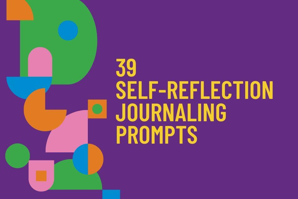 39 Self-Reflection Journaling Prompts